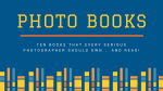 10 Books Every Photographer Should Own